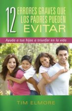 12 errores graves que los padres pueden evitar / 12 Serious Mistakes That Parents Can Avoid