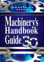 Guide to the Use of Tables and Formulas in Machinery's Handbook