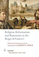 Religion, Reformation, and Repression in the Reign of Francis I
