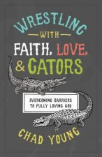 Wrestling With Faith, Love, & Gators
