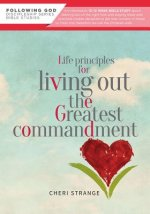 Life Principles for Living Out the Greatest Commandment