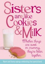 Sisters Are Like Cookies & Milk