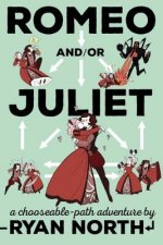 Romeo and/or Juliet : A Chooseable-Path Adventure