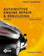 Today's Technician Automotive Engine Repair and Rebuilding Classroom Manual and Shop Manual