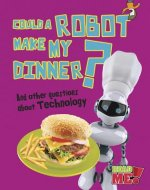 Could a Robot Make My Dinner? And Other Questions About Technology