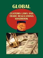 Global Customs Laws and Trade Regulations Handbook