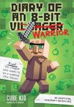 Diary of an 8-Bit Warrior (Book 1 8-Bit Warrior series)