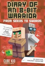 Diary of an 8-Bit Warrior: From Seeds to Swords (Book 2 8-Bit Warrior series)