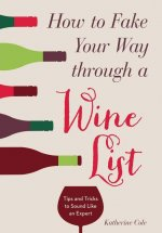 How to Fake Your Way Through a Wine List