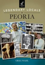 Legendary Locals of Peoria, Illinois