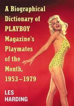 A Biographical Dictionary of Playboy Magazine's Playmates of the Month 1953-1979