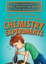 Janice Vancleave's Wild, Wacky, and Weird Chemistry Experiments