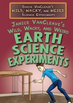 Janice Vancleave's Wild, Wacky, and Weird Earth Science Experiments