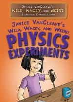 Janice Vancleave's Wild, Wacky, and Weird Physics Experiments