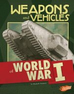 Weapons and Vehicles of World War I