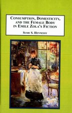 Consumption, Domesticity, and the Female Body in Emile Zola's Fiction