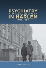 Psychiatry and Racial Liberalism in Harlem 936-1968