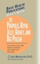 Basic Health Publications User's Guide To Propolis, Royal Jelly, Honey, and Bee Pollen