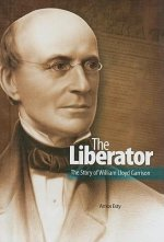 The Liberator: the Story of William Lloyd Garrison