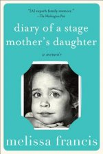Diary of a Stage Mother's Daughter