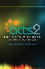 The Acts 2 Church and Implementation Guide