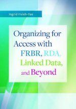 Organizing for Access With Frbr, Rda, Linked Data, and Beyond