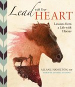Lead With Your Heart... Lessons from a Life With Horses