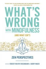 What's Wrong With Mindfulness and What Isn't