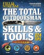 Field & Stream The Total Outdoorsman Skills & Tools Manual