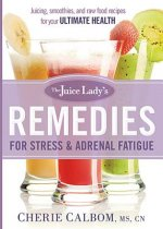 The Juice Lady's Remedies for Stress & Adrenal Fatigue