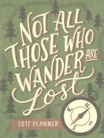 Not All Those Who Wander Are Lost Take Me With You 17 Months Planner 2017