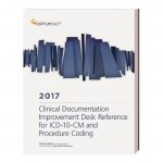 Clinical Documentation Improvement Desk Reference for ICD-10-CM and Procedure Coding 2017
