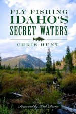 Fly Fishing Idaho's Secret Waters