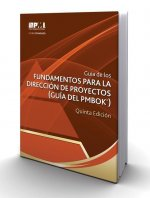Guía de los fundamentos para la dirección de proyectos / Guide to the Fundamentals of Project Management