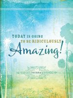 Today Is Going to Be Ridiculously Amazing! Journal