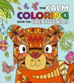 The Calm Coloring Book for Creative Kids