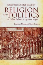 Religion and Politics in Urban Ireland, C.1500-c.1750