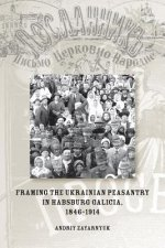 Framing the Ukrainian Peasantry in Habsburg Galicia, 1846-1914