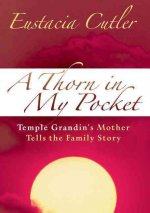 Thorn in My Pocket Temple Grandins Mother Tells The Family Story