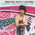 Women Street Artists of Latin America / Grafiteras y muralistas en America latina