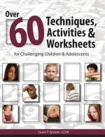 Over 60 Techniques, Activities & Worksheets for Challenging Children & Adolescents