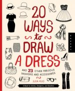 20 Ways to Draw a Dress and 23 Other Fabulous Fashions and Accessories