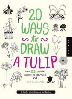 20 Ways to Draw a Tulip and 23 Other Other Fabulous Flowers