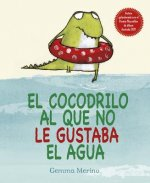 El cocodrilo al que no le gustaba el agua / The Crocodile Who Didn't Like Water