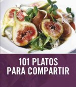 101 platos para compartir / 101 Easy Entertaining Ideas
