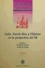 Cuba, Puerto Rico y Filipinas en la perspectiva del 98 / Cuba, Puerto Rico and Philippines in View of 98