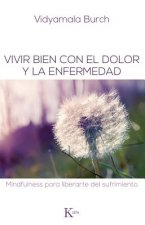 Vivir bien con el dolor y la enfermedad / Living well with pain and illness