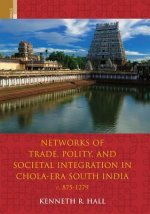 Networks of Trade, Polity, and Social Integration in Chola-Era South India, c. 875-1279