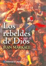 Los Rebeldes De Dios/ the Rebels of God