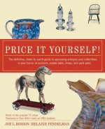 Price It Yourself!: The Definitive, Down-To-Earth Guide to Appraising Antiques and Collectibles in Your Home, at Auctions, Estate Sales, S